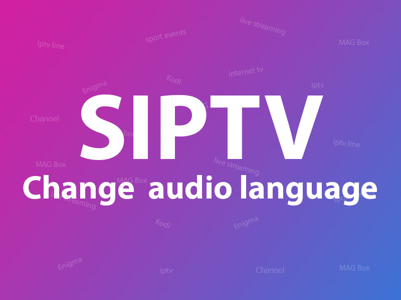Changing audio language on SIPTV(Smart IPTV App)