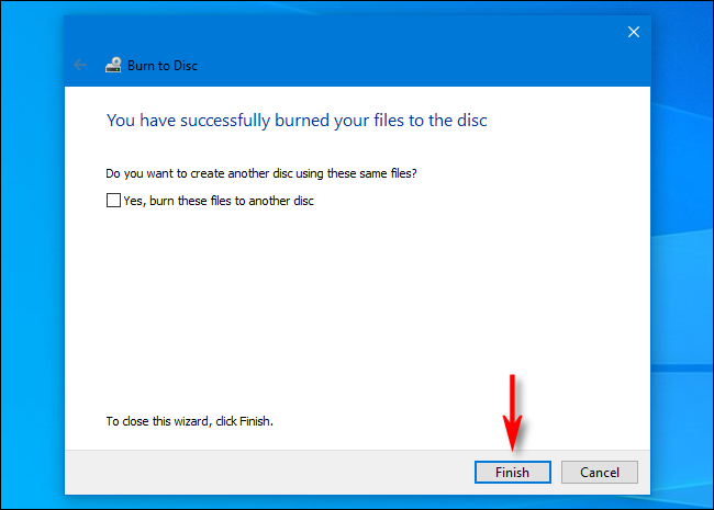 "When done burning discs in Windows 10, click ""Finish."""