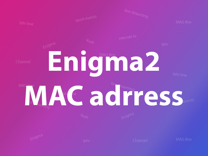 What is MAC address in Enigma2?