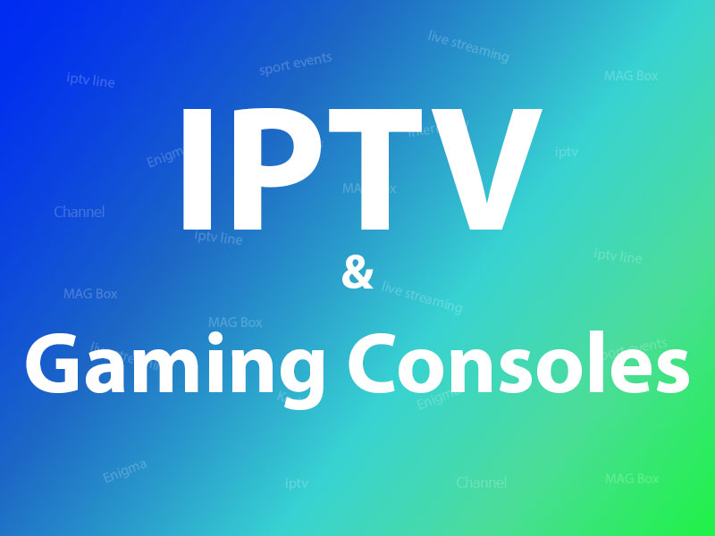 IPTV and Gaming consoles