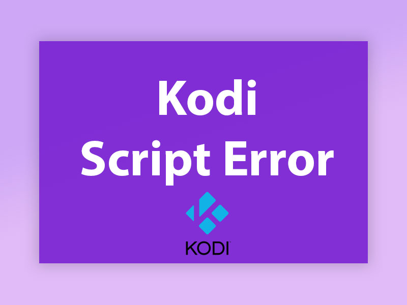 Why do I keep getting script error in my Kodi?